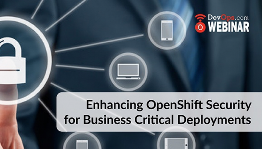 Enhancing OpenShift and Kubernetes Container Security for Business Critical Deployments