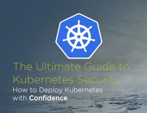 The Ultimate Guide to Kubernetes Security